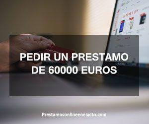 pedir un prestamo de 60000 euros