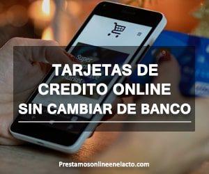 Tarjetas de Credito Online Sin Cambiar de Banco